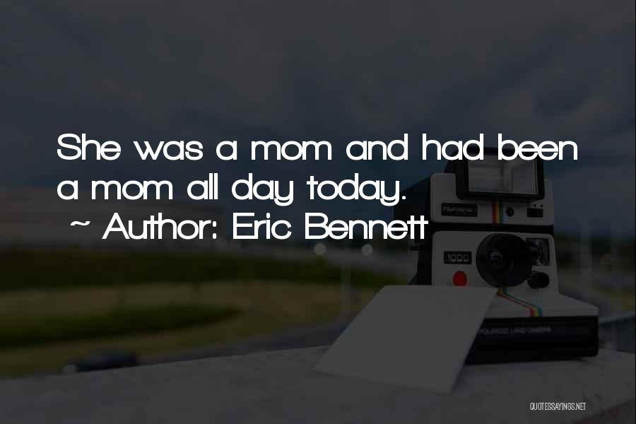Your The Best Mom Quotes By Eric Bennett