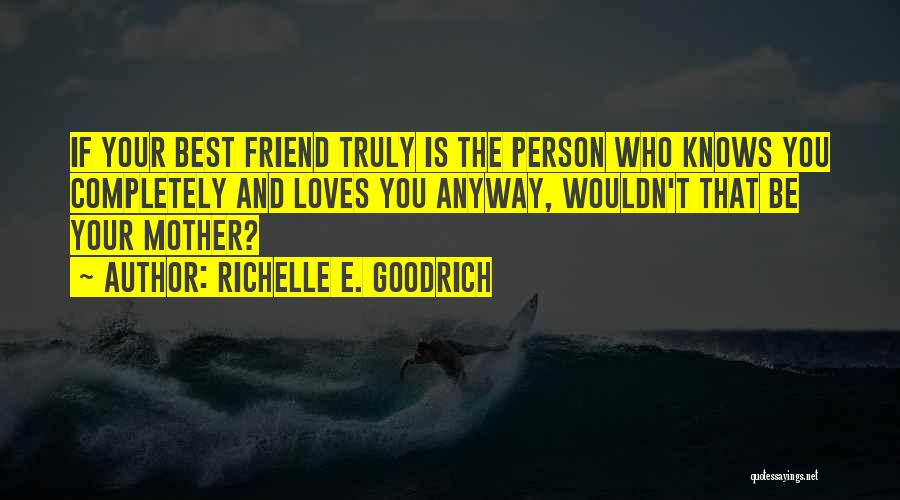 Your The Best Mom Quotes By Richelle E. Goodrich
