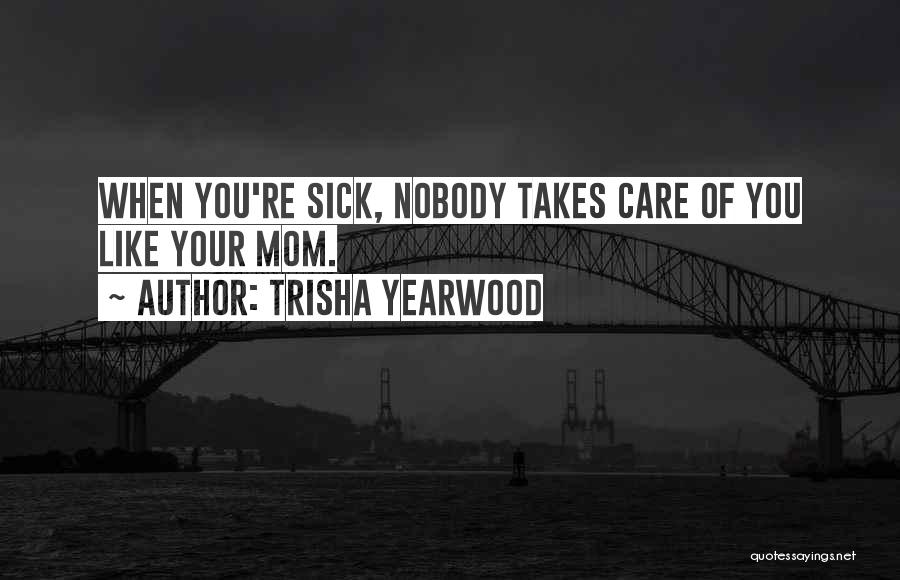 Your The Best Mom Quotes By Trisha Yearwood