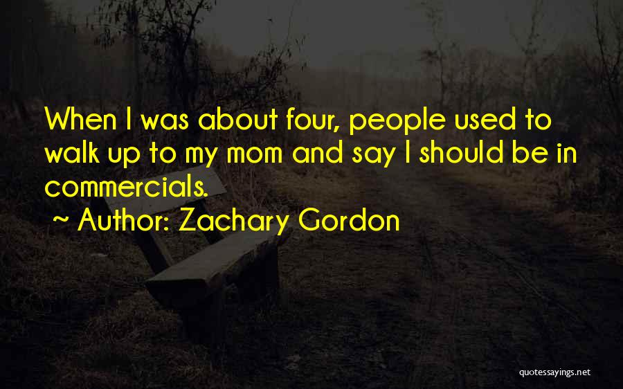 Your The Best Mom Quotes By Zachary Gordon