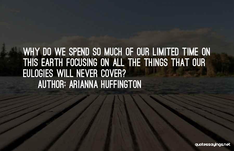 Your Time On Earth Is Limited Quotes By Arianna Huffington