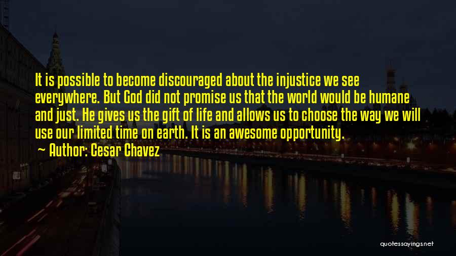 Your Time On Earth Is Limited Quotes By Cesar Chavez