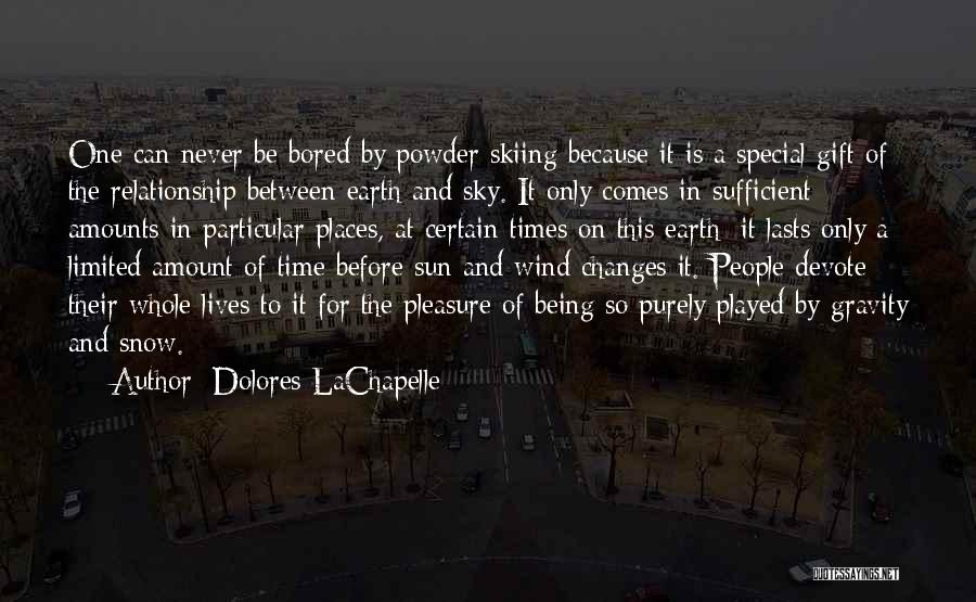 Your Time On Earth Is Limited Quotes By Dolores LaChapelle