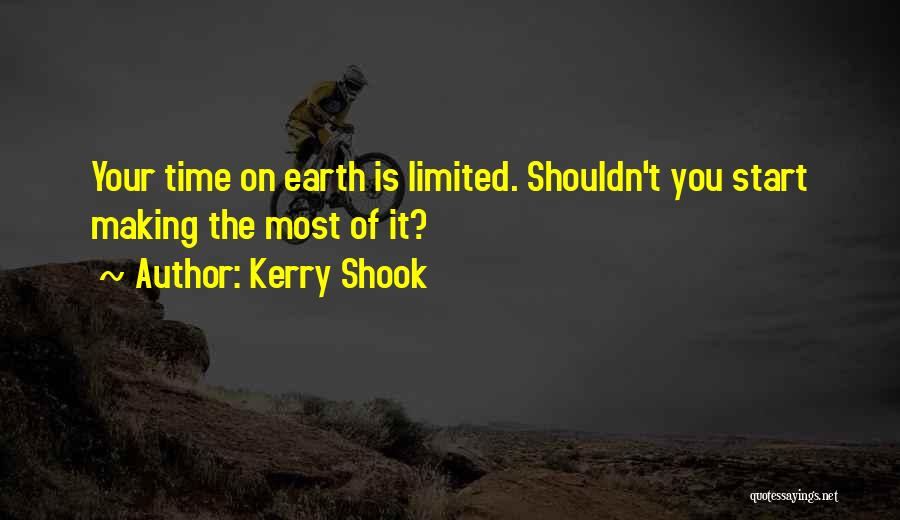Your Time On Earth Is Limited Quotes By Kerry Shook