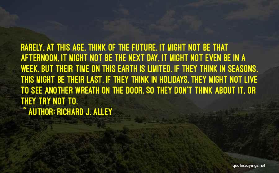 Your Time On Earth Is Limited Quotes By Richard J. Alley