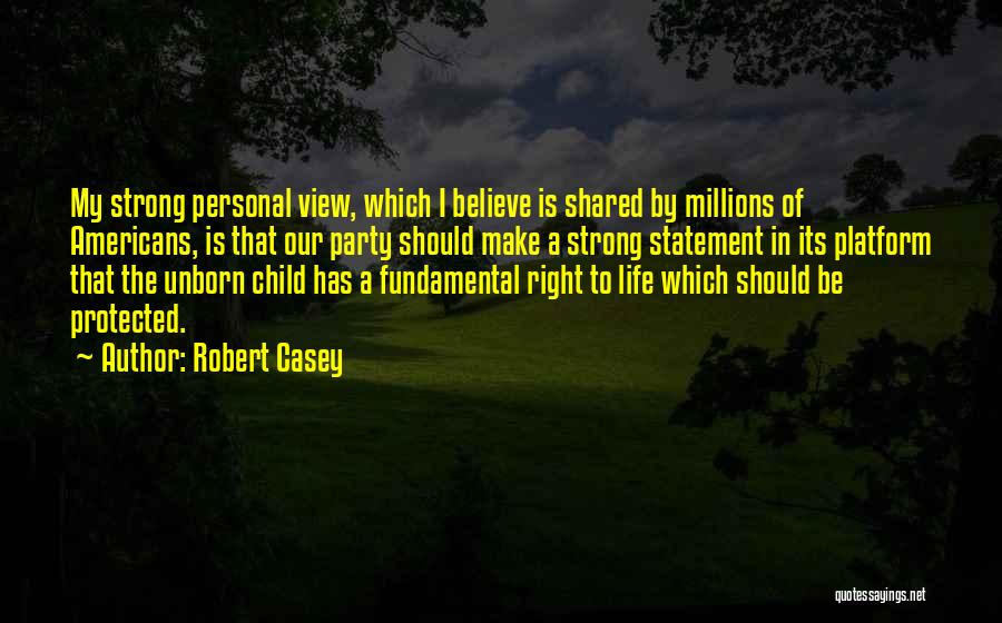 Your Unborn Child Quotes By Robert Casey
