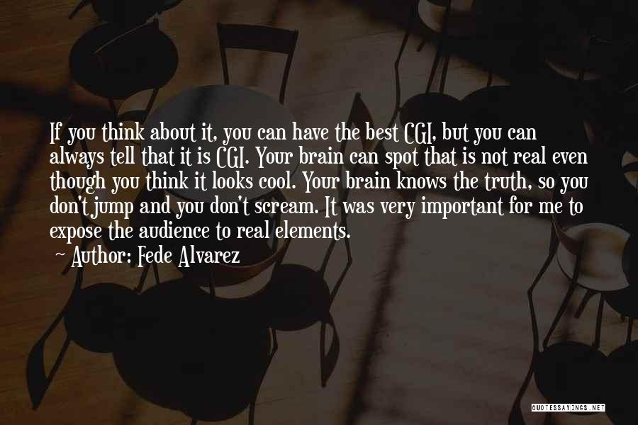Your Very Important To Me Quotes By Fede Alvarez