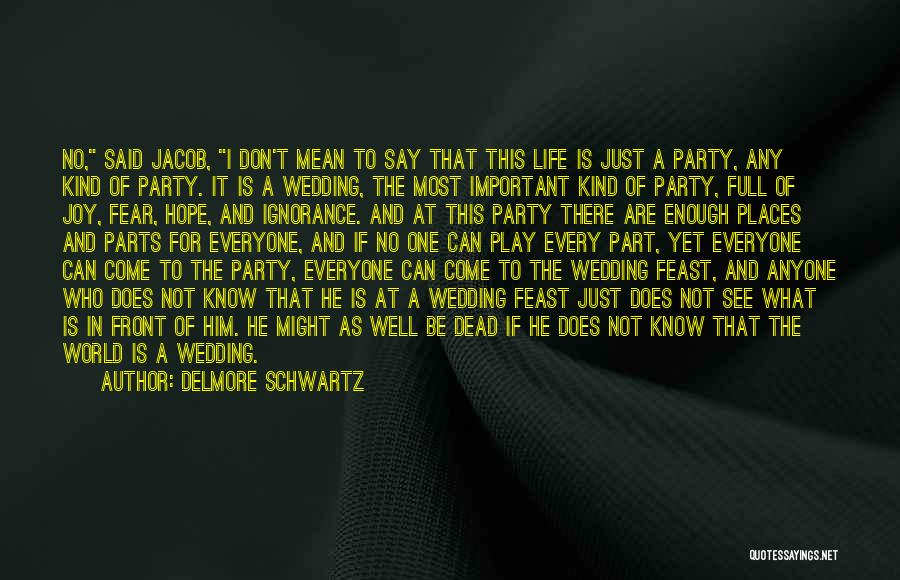 Your Wedding Party Quotes By Delmore Schwartz