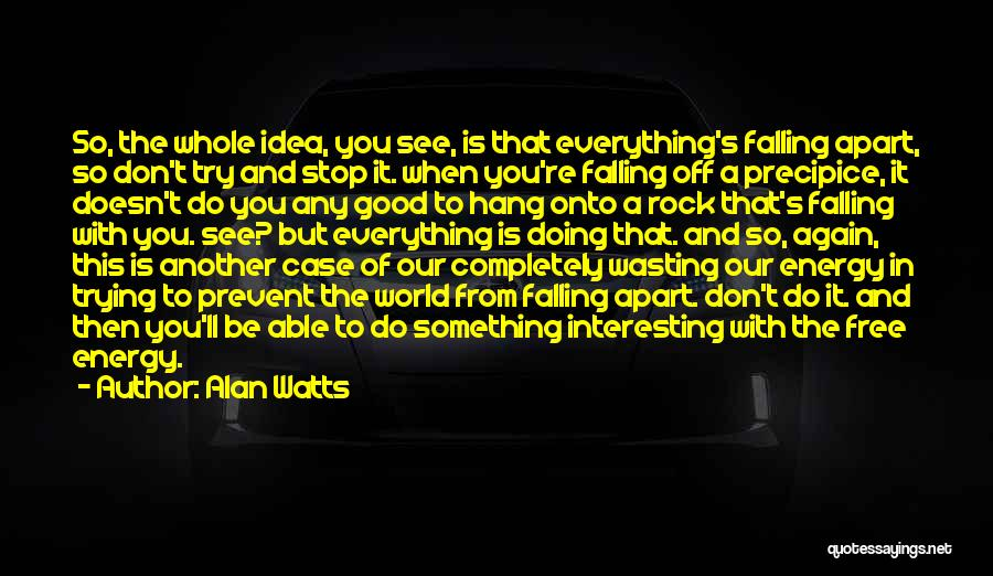 Your World Falling Apart Quotes By Alan Watts