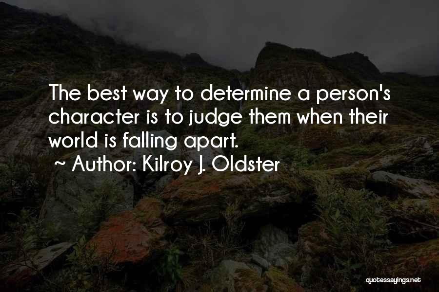 Your World Falling Apart Quotes By Kilroy J. Oldster