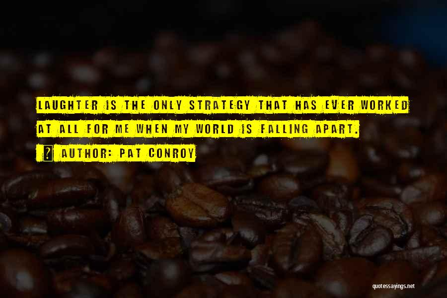 Your World Falling Apart Quotes By Pat Conroy