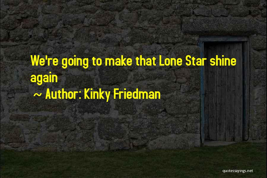 You're A Shining Star Quotes By Kinky Friedman