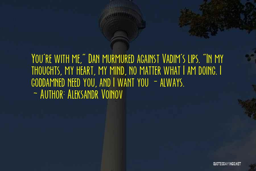You're Always In My Thoughts Quotes By Aleksandr Voinov
