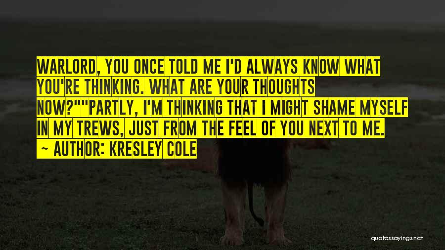 You're Always In My Thoughts Quotes By Kresley Cole