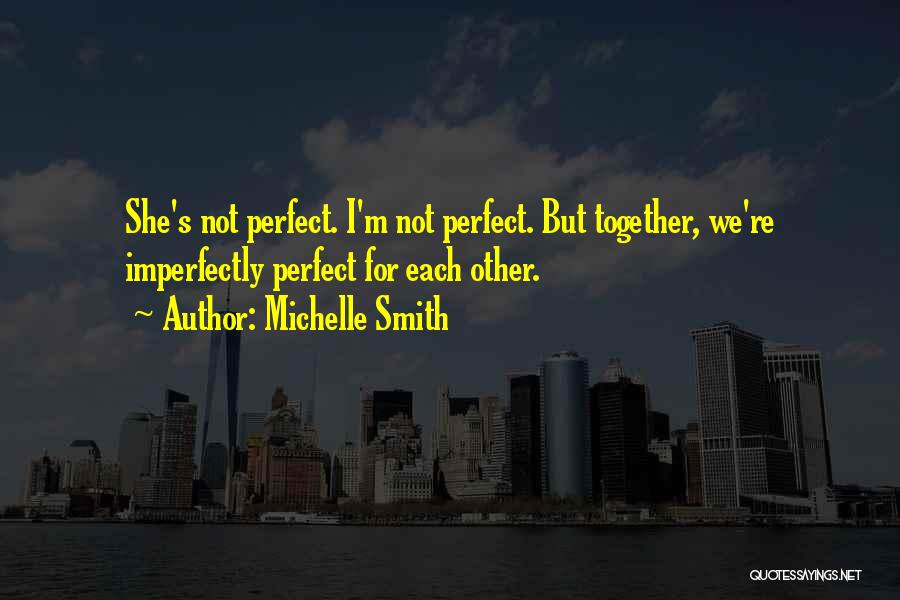 You're Imperfectly Perfect Quotes By Michelle Smith