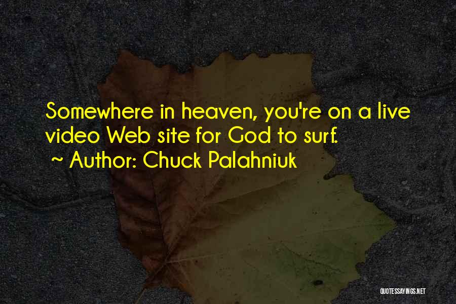 You're In Heaven Quotes By Chuck Palahniuk