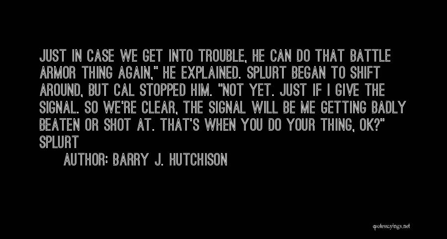 You're In Trouble Quotes By Barry J. Hutchison