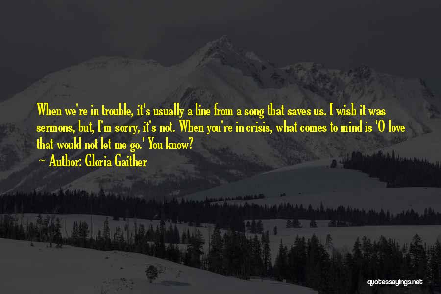 You're In Trouble Quotes By Gloria Gaither