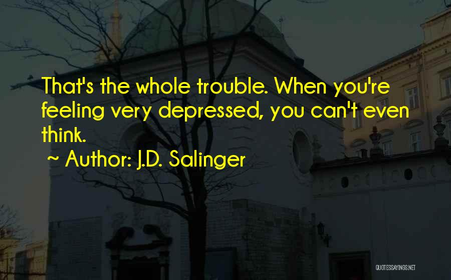 You're In Trouble Quotes By J.D. Salinger