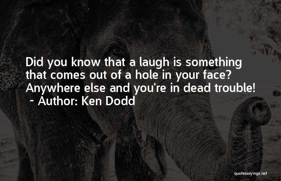 You're In Trouble Quotes By Ken Dodd