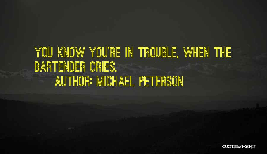 You're In Trouble Quotes By Michael Peterson