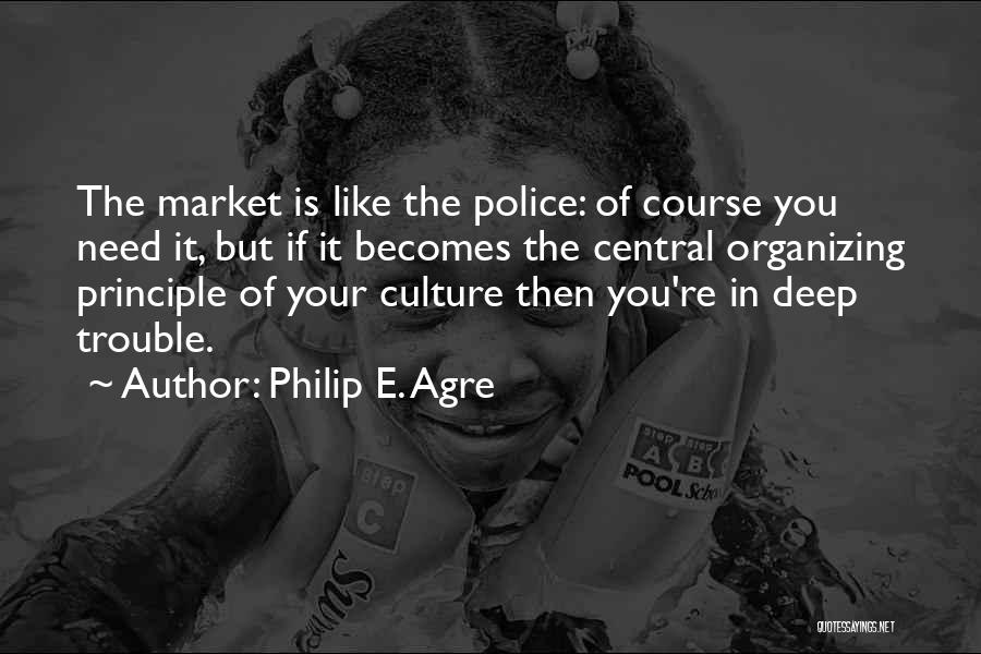 You're In Trouble Quotes By Philip E. Agre