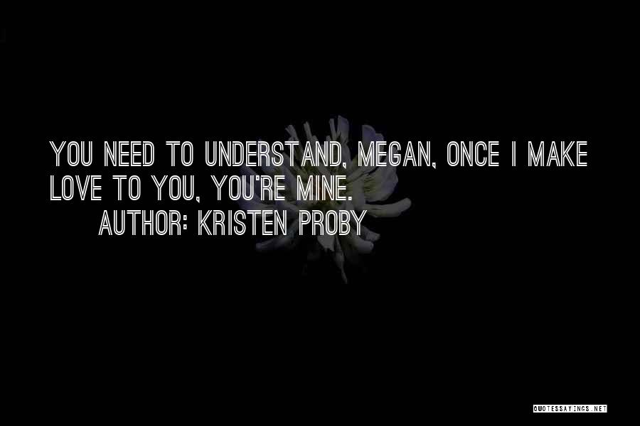 You're Mine Love Quotes By Kristen Proby