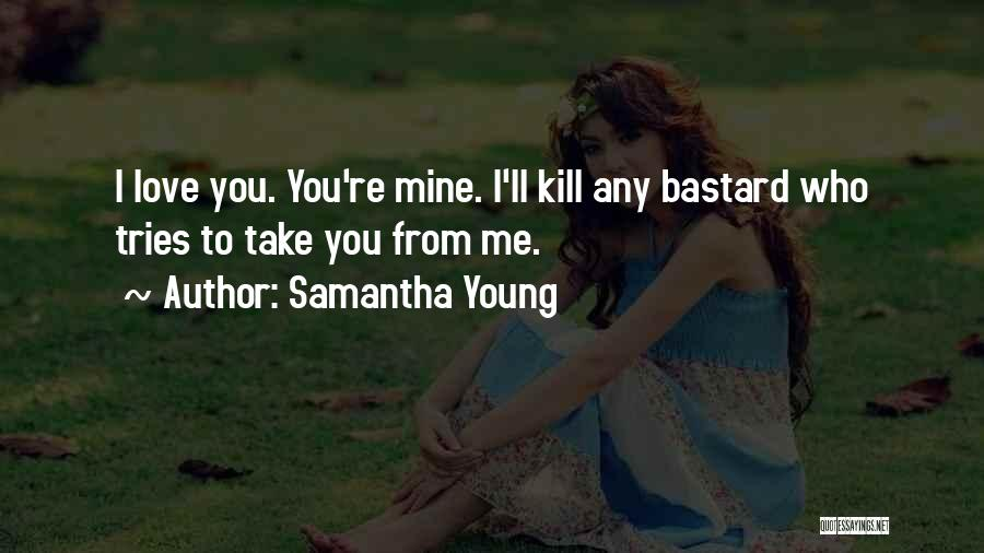 You're Mine Love Quotes By Samantha Young