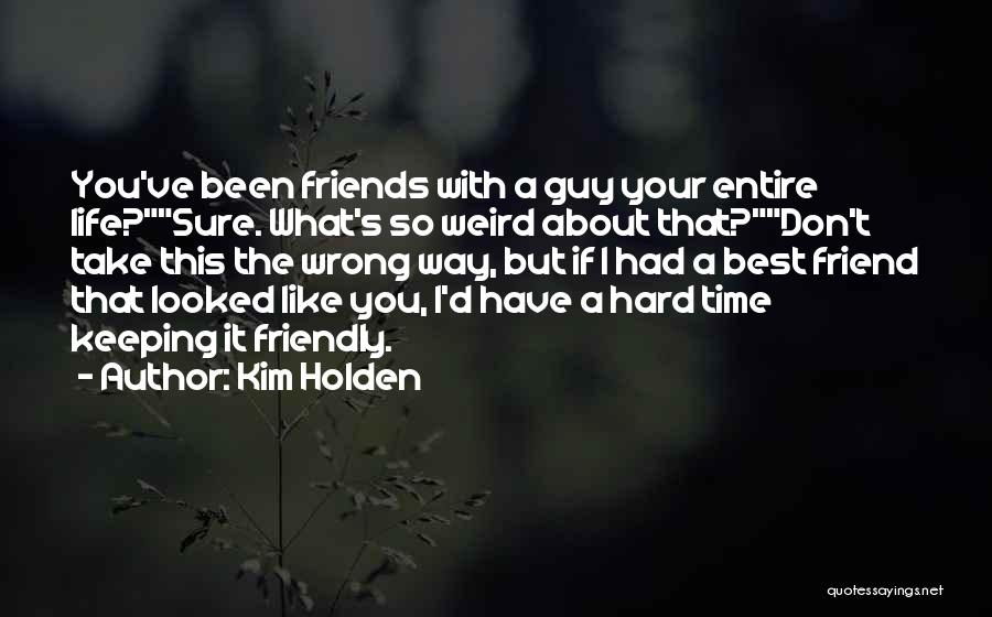You're My Best Guy Friend Quotes By Kim Holden