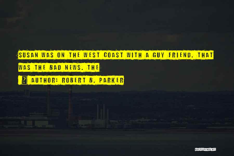 You're My Best Guy Friend Quotes By Robert B. Parker