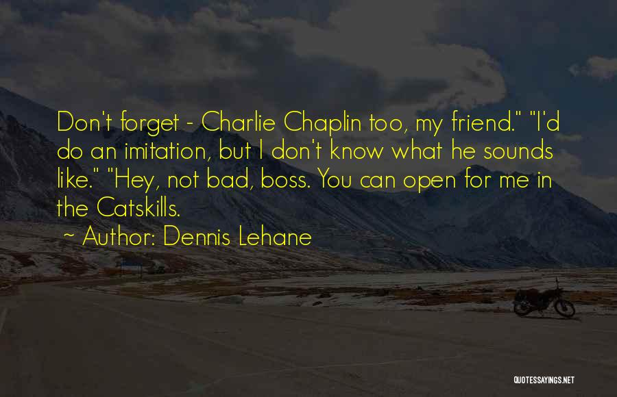 You're My Boss Quotes By Dennis Lehane