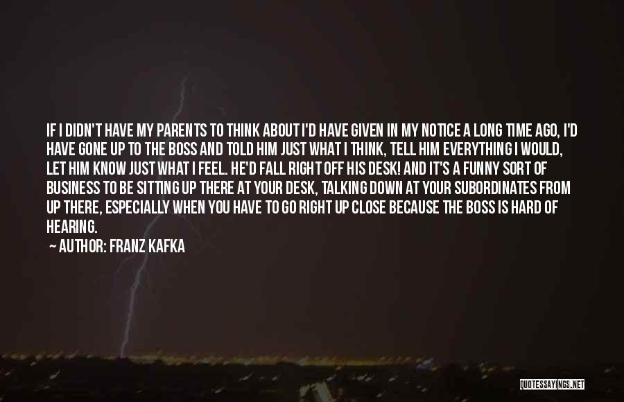 You're My Boss Quotes By Franz Kafka