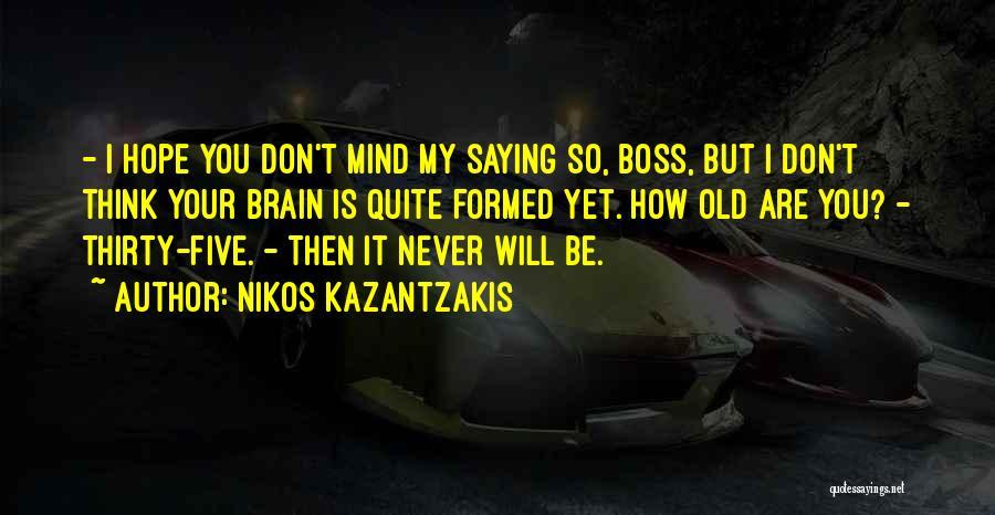 You're My Boss Quotes By Nikos Kazantzakis
