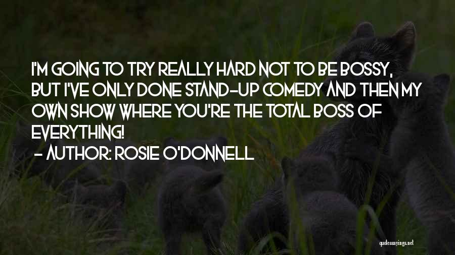 You're My Boss Quotes By Rosie O'Donnell