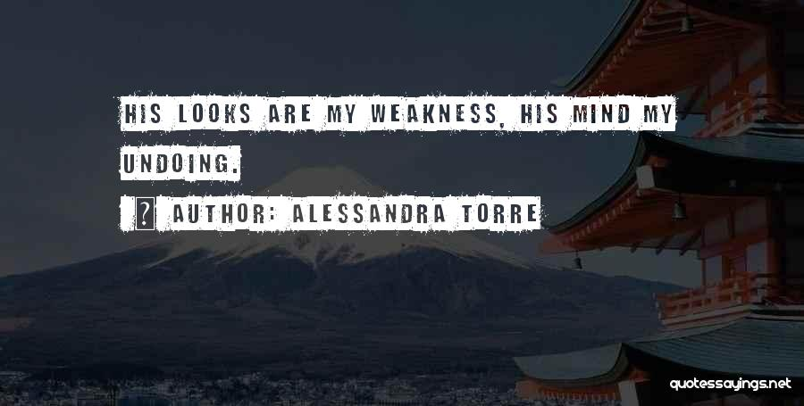 You're My Weakness Quotes By Alessandra Torre