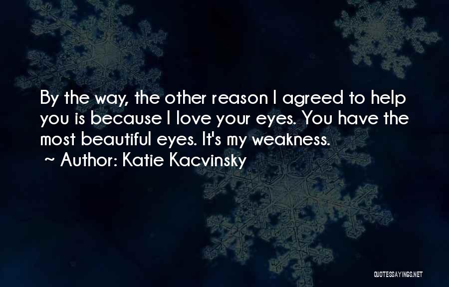 You're My Weakness Quotes By Katie Kacvinsky