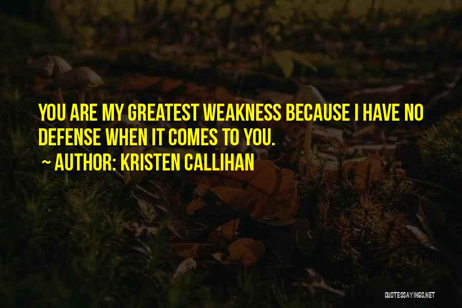 You're My Weakness Quotes By Kristen Callihan