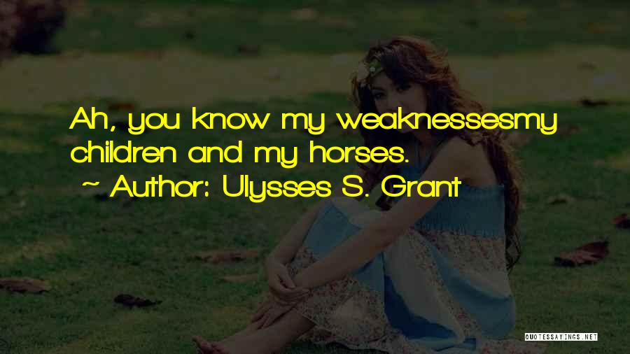 You're My Weakness Quotes By Ulysses S. Grant