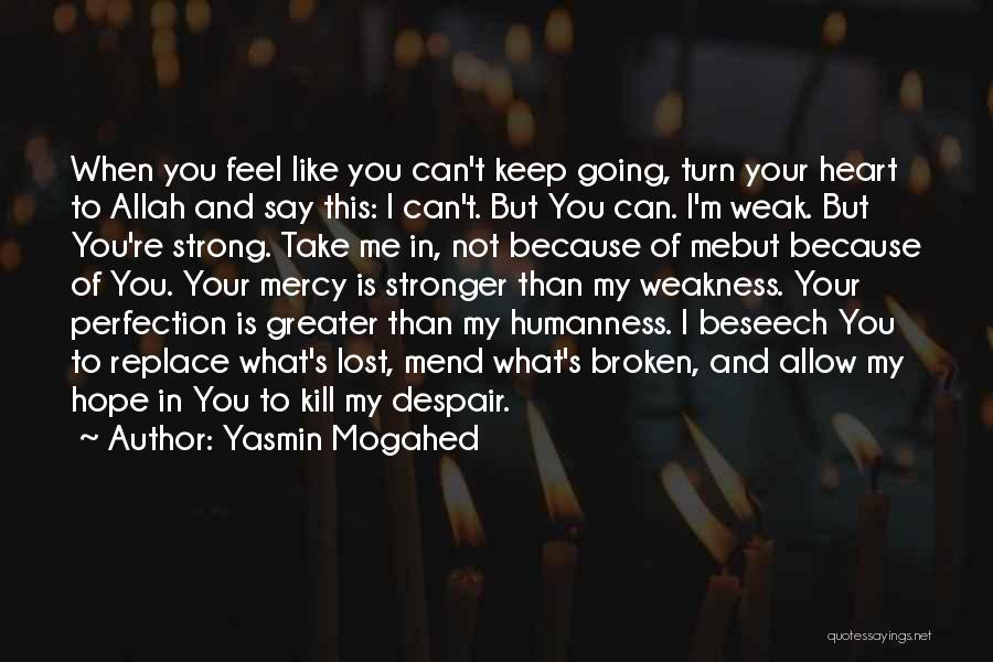 You're My Weakness Quotes By Yasmin Mogahed