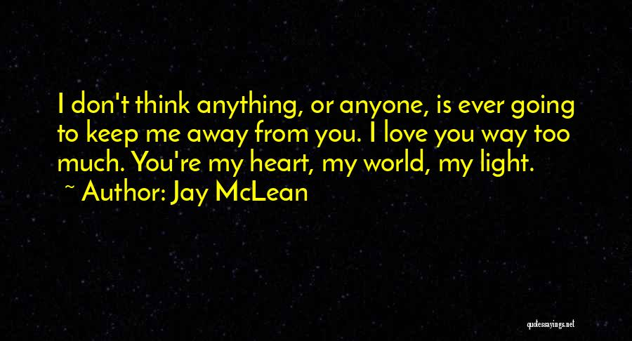 You're My World Love Quotes By Jay McLean