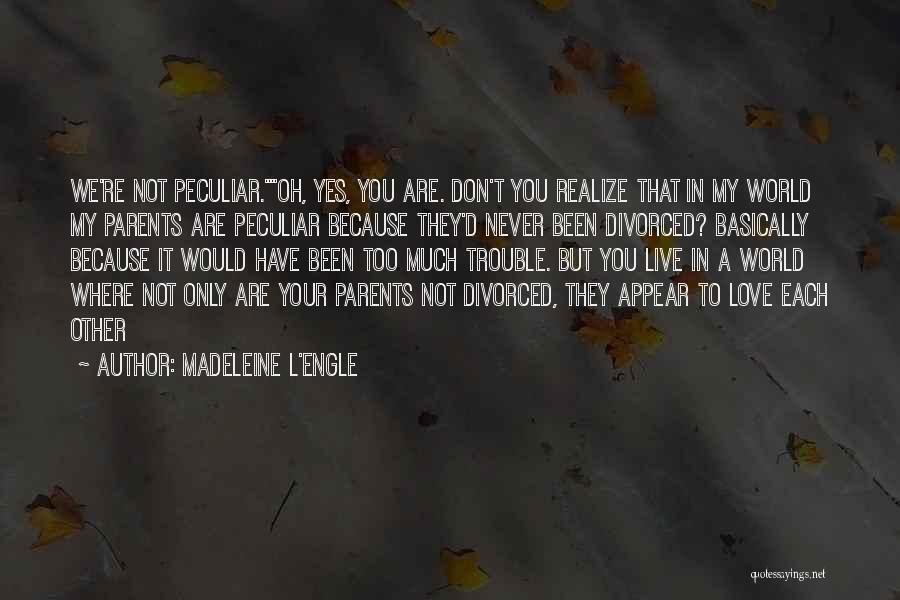 You're My World Love Quotes By Madeleine L'Engle