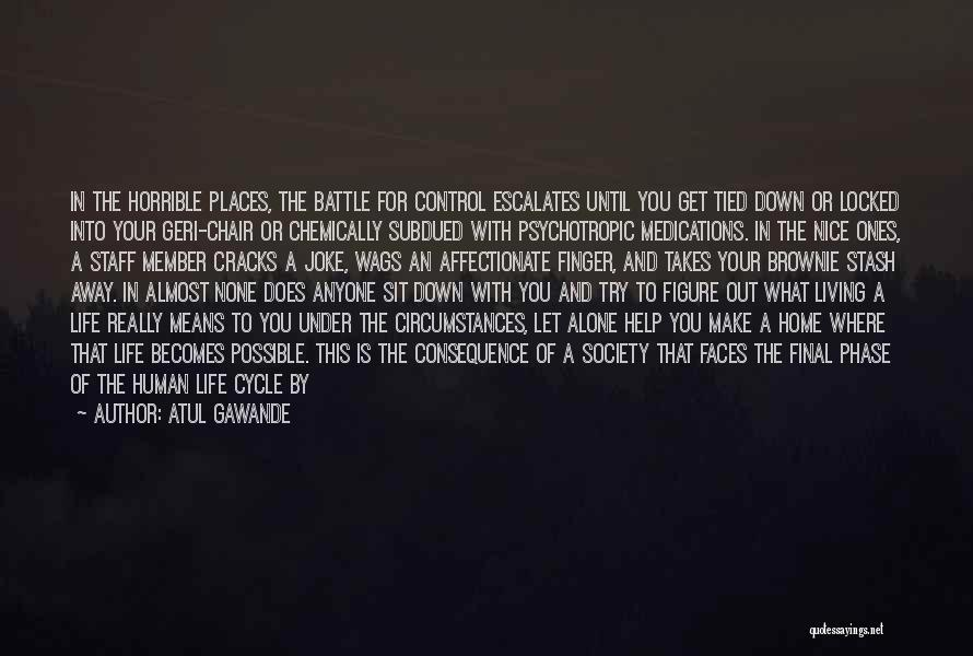 You're Not Alone Anymore Quotes By Atul Gawande