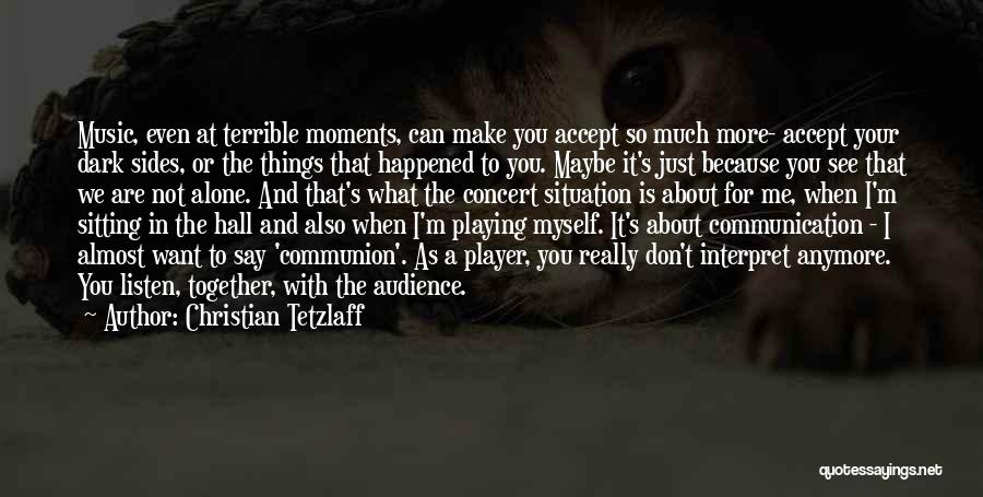 You're Not Alone Anymore Quotes By Christian Tetzlaff