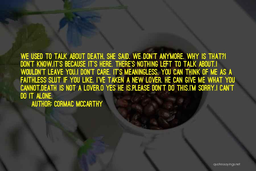 You're Not Alone Anymore Quotes By Cormac McCarthy