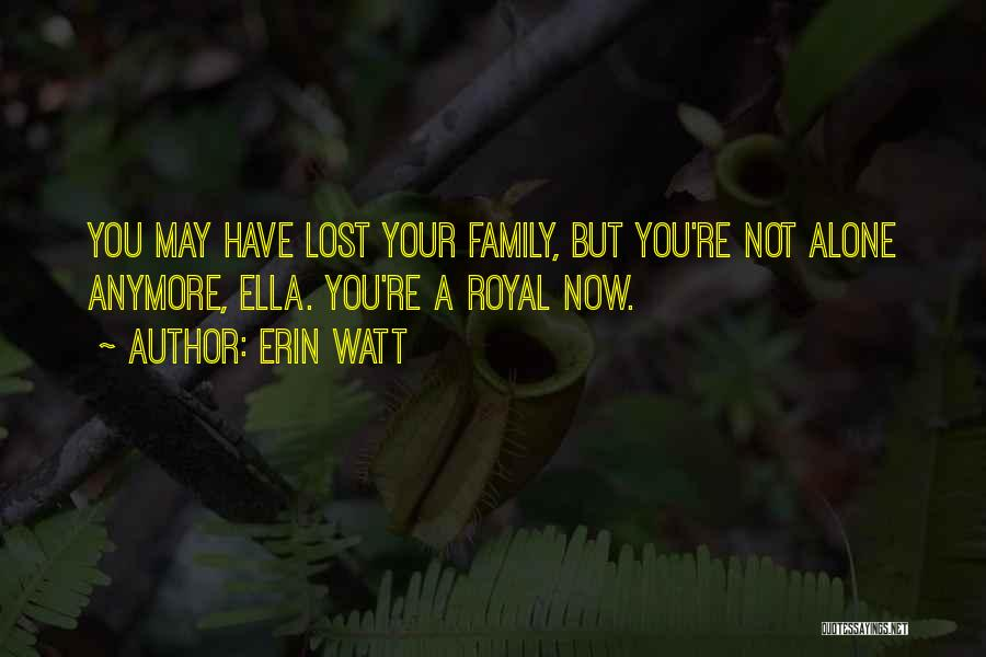 You're Not Alone Anymore Quotes By Erin Watt
