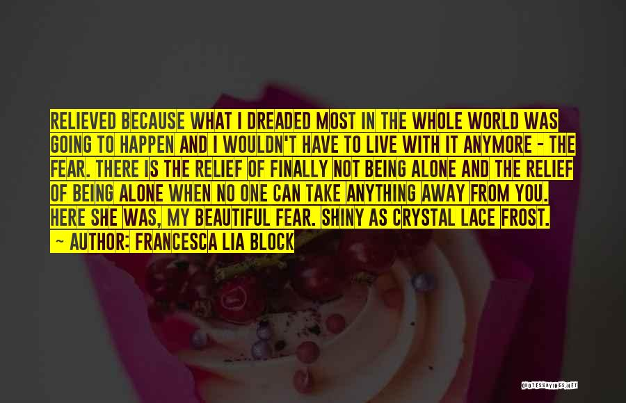You're Not Alone Anymore Quotes By Francesca Lia Block