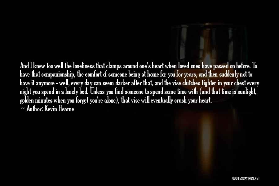 You're Not Alone Anymore Quotes By Kevin Hearne