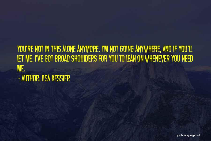 You're Not Alone Anymore Quotes By Lisa Kessler