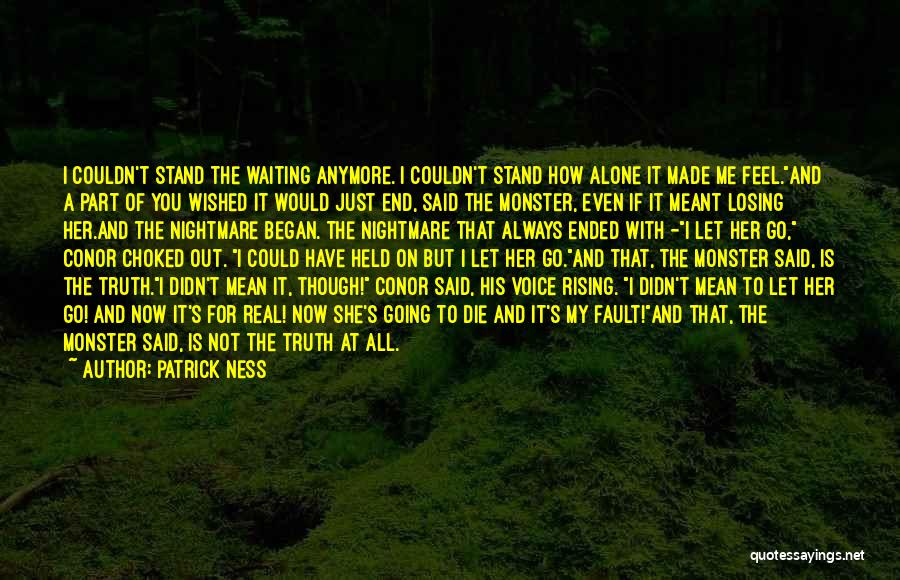 You're Not Alone Anymore Quotes By Patrick Ness
