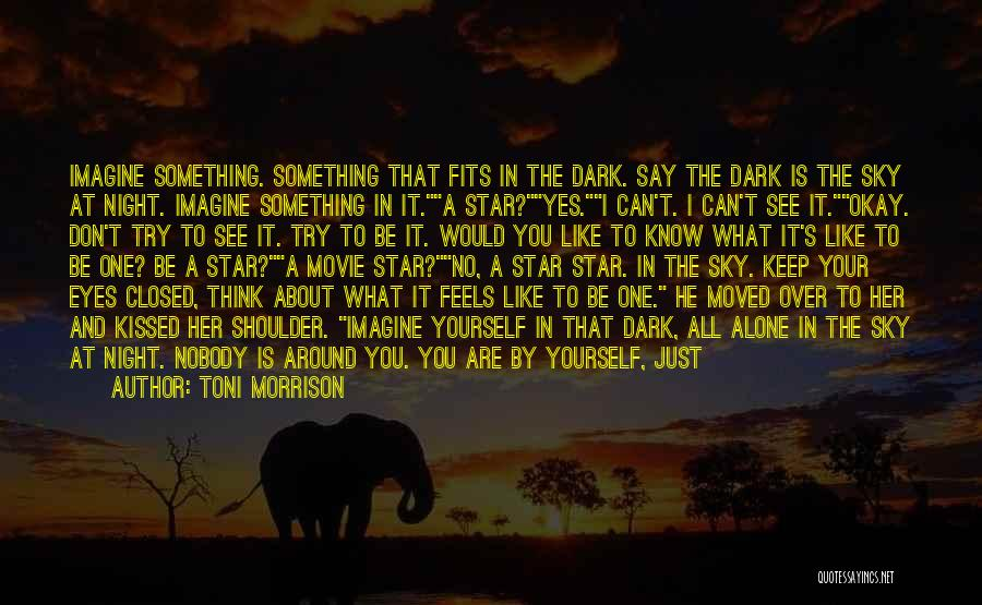 You're Not Alone Anymore Quotes By Toni Morrison